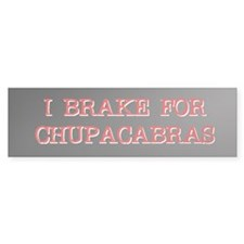 I Brake for Chupacabras Bumper Bumper Sticker