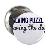 "Solving Puzzles, Saving the Day 2.25"" Button"
