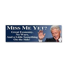 Bill Clinton Miss Me Yet Car Magnet 10 x 3
