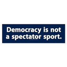 Democracy is not a spectator sport Bumper Bumper Sticker