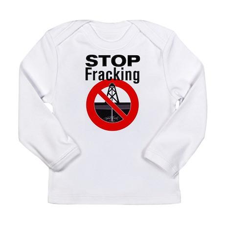 Stop Fracking Long Sleeve Infant T-Shirt
