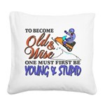 Old & Wise = Young & Stupid Square Canvas Pillow