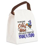 Old & Wise = Young & Stupid Canvas Lunch Bag