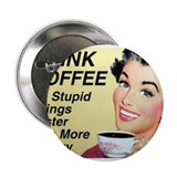 "Drink coffee do stupid things faster 2.25"" Button"