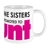 Awesome Sisters Get Promoted to Aunt Small Mugs
