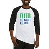 Dub Be Good To Me Baseball Jersey