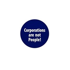 Corporations are not People! Mini Button (100)