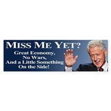 Bill Clinton: Miss Me Yet? Bumper Sticker