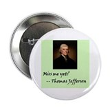 Miss Me Yet? Thomas Jefferson / 2.25&quot; Button