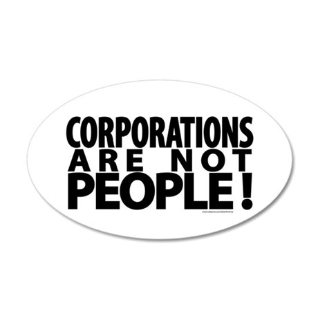 Corporations Are Not People! 22x14 Oval Wall Peel