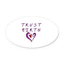 Trust Birth Oval Car Magnet