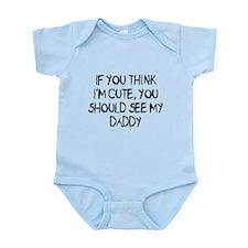 You think Im cute - Daddy Onesie