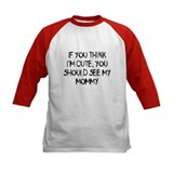 You think Im cute - Mommy Tee
