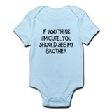 You think Im cute - Brother Onesie