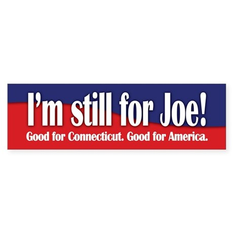 I'm still for Joe (Lieberman) Bumper Sticker