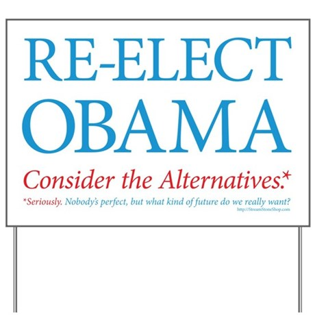 Consider the alternatives re elect Obama yard sign