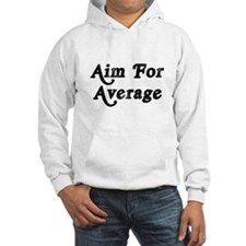 Aim For Average Hoodie