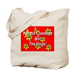 Kill the Commies Not the dogs Tote Bag