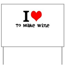 i love to make wine Yard Sign