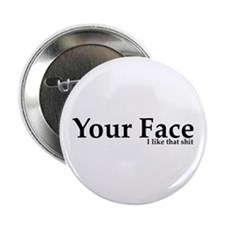 "Your Face I Like That Shit 2.25"" Button (10 pack)"