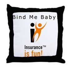 Throw Pillow: Insurance is fun! Bind Me Baby!