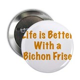 "Life is better with a Bichon Frise 2.25"" Button"
