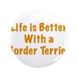 "Life is better with a Border Terrier 3.5"" Button"