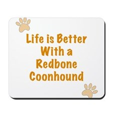 Life is better with a Redbone Coonhound Mousepad