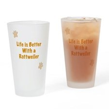 Life is better with a Rottweiler Drinking Glass