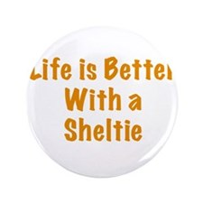 "Life is better with a Sheltie 3.5"" Button"