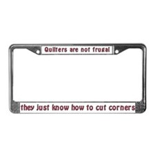 Quilters are not Frugal License Plate Frame
