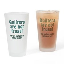 Quilters are not frugal Drinking Glass