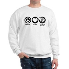 Peace Love Teach Math Sweatshirt