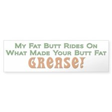 My Fat Butt Rides On Grease