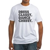 Dress Classy, Dance Cheesy Shirt