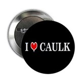 I LOVE CAULK - Button