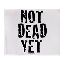 NOT DEAD YET stacked Throw Blanket