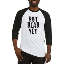 NOT DEAD YET stacked Baseball Jersey