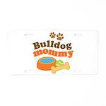 Bulldog Mommy Aluminum License Plate