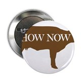 "How Now Brown Cow 2.25"" Button"