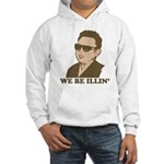 Kim Jong Il: We be Illin' Hooded Sweatshirt