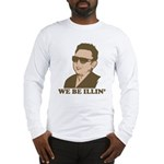 Kim Jong Il: We be Illin' Long Sleeve T-Shirt
