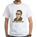 Kim Jong Il: We be Illin' White T-Shirt