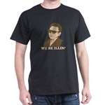 Kim Jong Il: We be Illin' Black T-Shirt