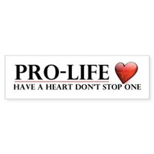 Pro-Life Have A Heart Don't Stop One Bumper Sticker