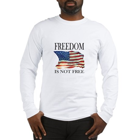 Freedom is not free Long Sleeve T-Shirt