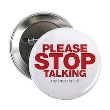 """Please Stop Talking My Brain is Full 2.25"""" Button"""