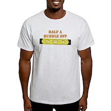 Half A Bubble Off T-Shirt