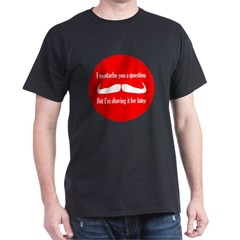 Mustache you a question Dark T-Shirt