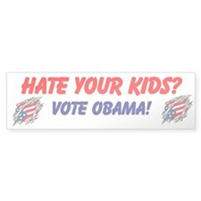 Hate Your Kids? Vote Obama! Bumper Bumper Sticker